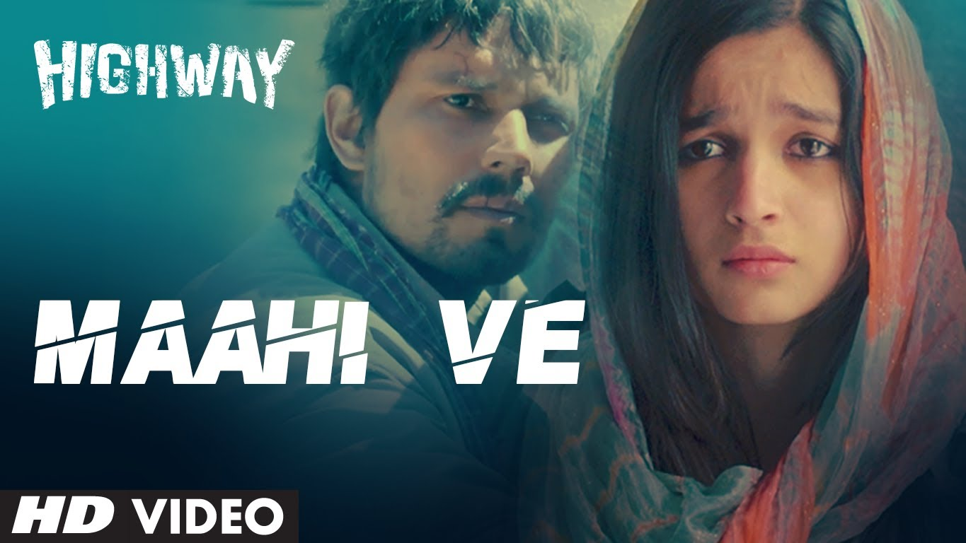 Maahi Ve Video Song Highway |Official Full HD Movie Video Songs