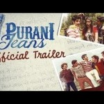 Purani Jeans Official Trailer Video