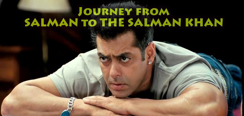 Salman Khan – Journey from Salman to 'The Salman Khan'
