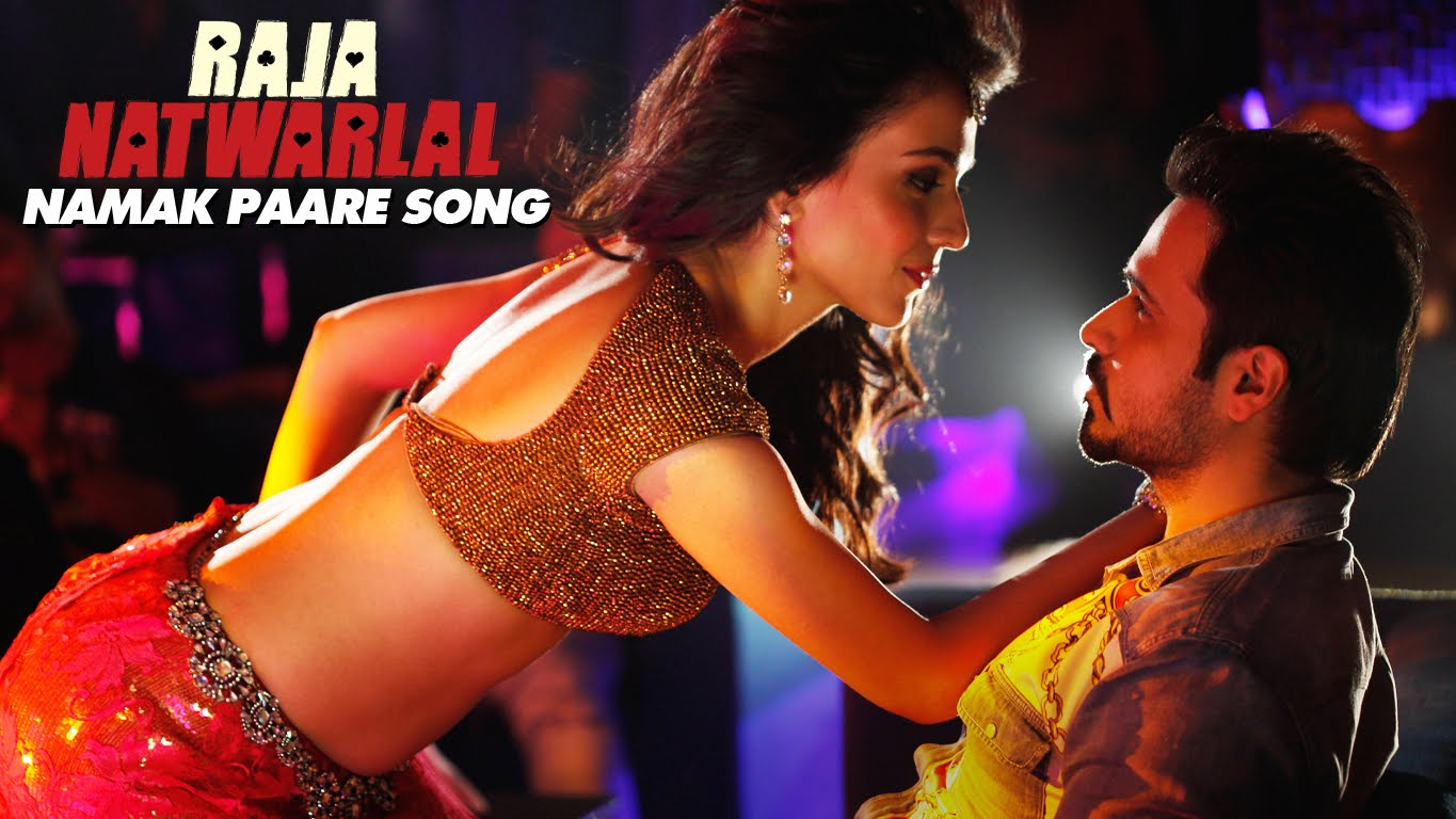 Namak Paare Video Song – Raja Natwarlal | Official Movie Video Songs