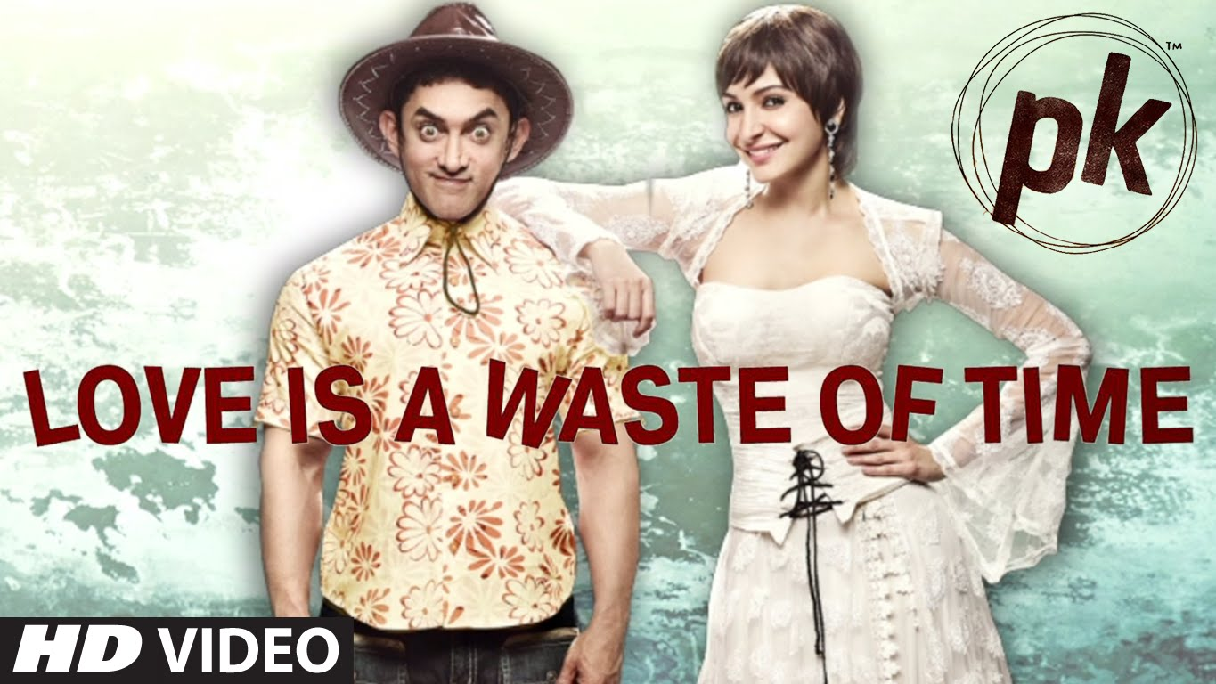 Love Is A Waste Of Time Song, Lyrics | PK  feat. Aamir and Anushka