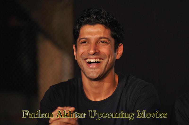 Farhan Akhtar Upcoming Movies 2017 and 2018 With Release Date