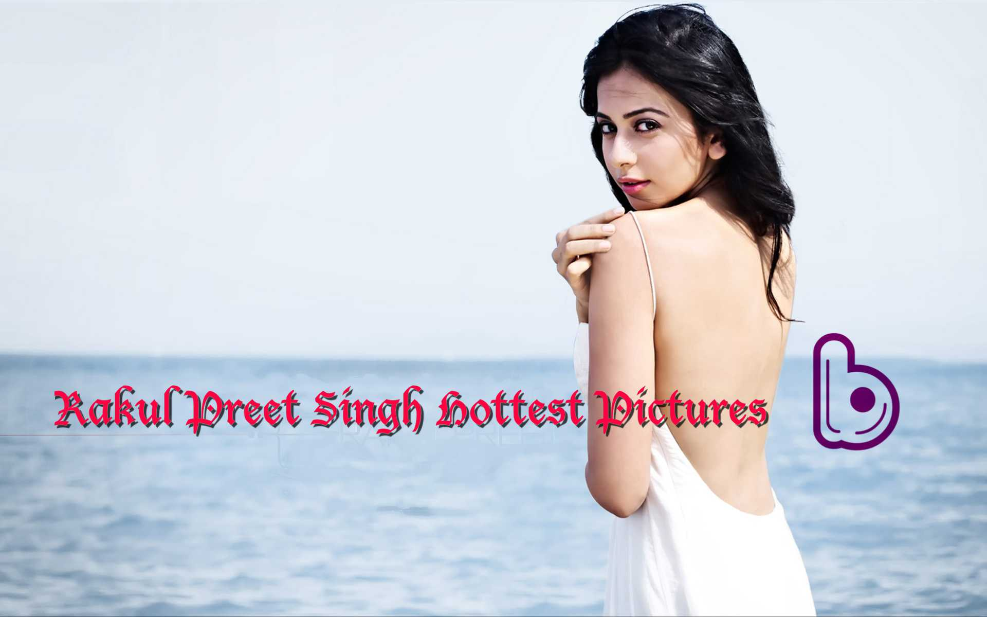 Rakul Preet Singh Hottest Pictures You Can't miss !