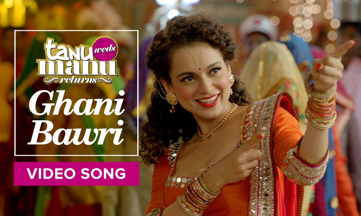 Ghani Bawri Video Song – Tanu Weds Manu Returns | Official Video Song