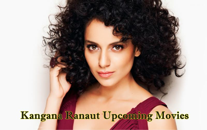 Kangana Ranaut upcoming movies 2017- 2018 With Release Dates