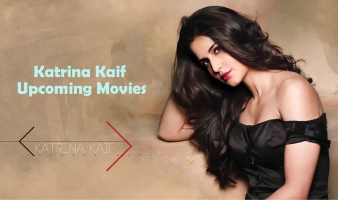 Katrina Kaif Upcoming Movies In 2016, 2017 And 2018 With Release Dates