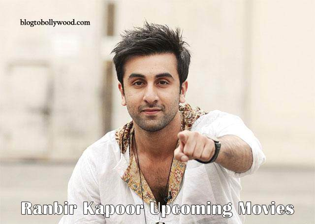 Ranbir Kapoor Upcoming Movies 2016, 2017 and 2018 With Release Dates