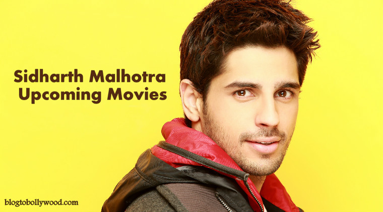 Sidharth Malhotra Upcoming Movies In 2016 and 2017 With Release Dates