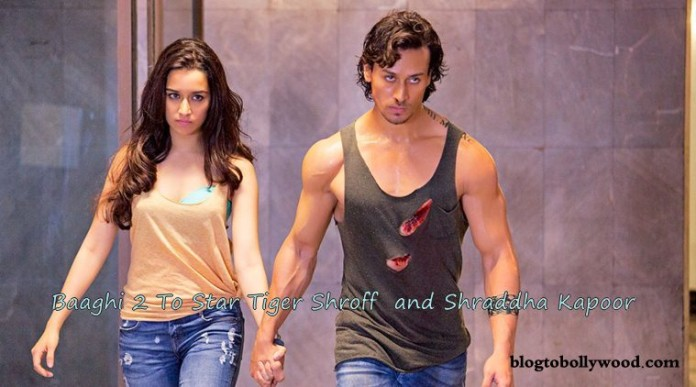 Baaghi 2 to star Tiger and Shraddha