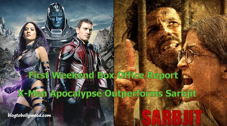 First Weekend Box Office Report | X-Men Apocalypse Outperforms Sarbjit