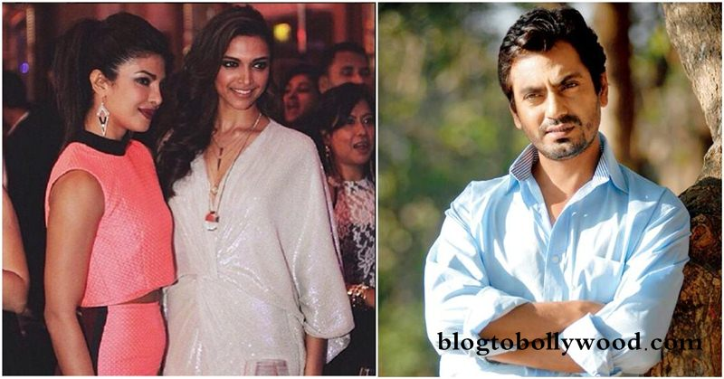 Deepika and Priyanka have good PR agencies says Nawazuddin Siddiqui