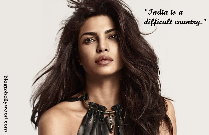 Priyanka Chopra says India is a difficult country | What made her say so?