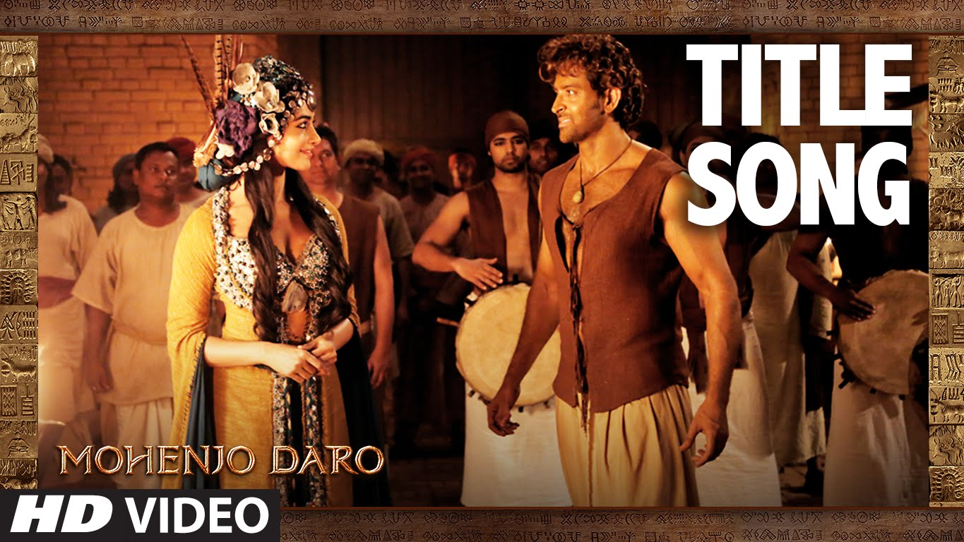 Title track of Mohenjo Daro- Mohenjo Mohenjo is here and it's mysteriously lovely!