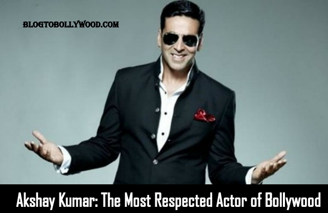 Why Akshay Kumar Is The Most Respected Actor Of Bollywood? Find Out