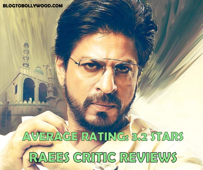Raees Critics Reviews: SRK Starrer Gets Mixed Reviews And Average Rating