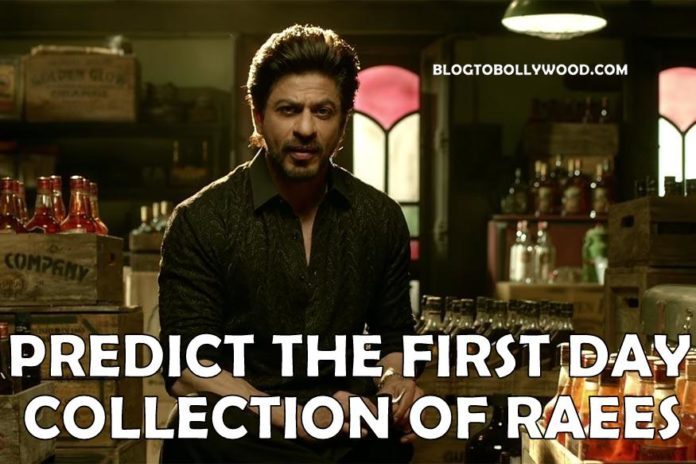 Predict The Opening Day Collection Of Shahrukh Khan's Raees
