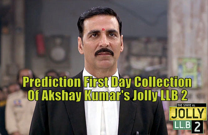 Prediction - First Day Collection Of Akshay Kumar's Jolly LLB 2