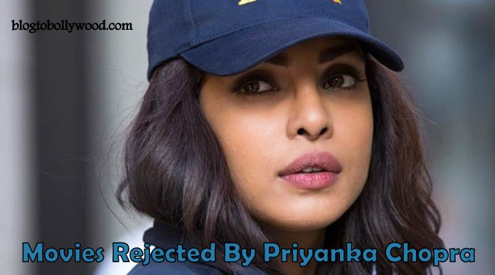 7 Bollywood movies rejected by Priyanka Chopra that you probably didn't know about