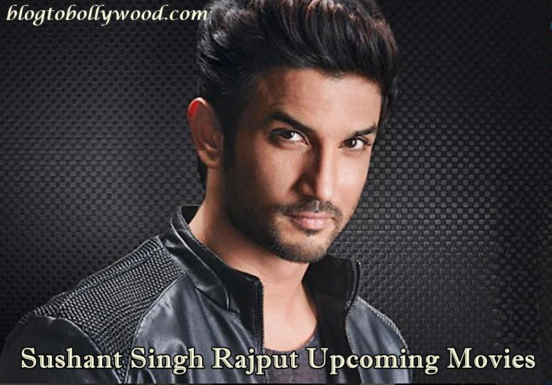 Sushant Singh Rajput Upcoming Movies List 2017 2018 & 2019