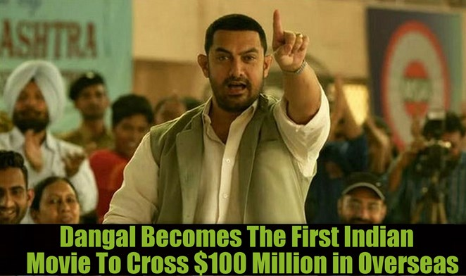 Dangal Becomes The First Indian Movie To Cross $100 Million