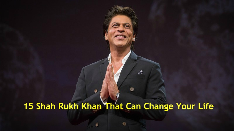 Fifteen Shah Rukh khan Quotes That Can Change Your Life