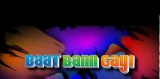 Baat Ban Gayi Trailer