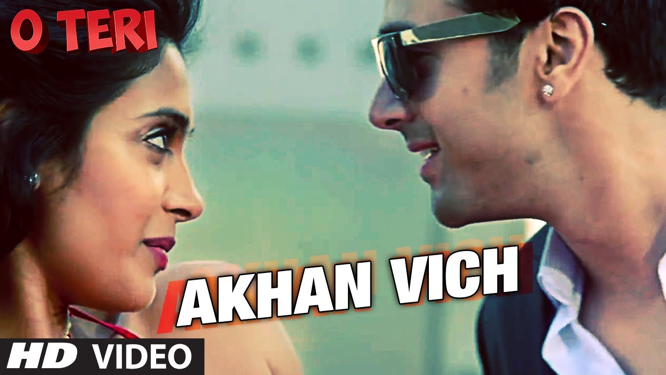 Akhan Vich Video Song – O Teri | Official Full HD Movie Video Songs