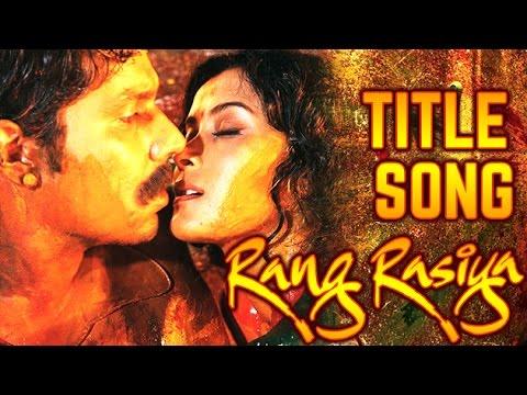 Rang Rasiya Title Song Video   Official HD Movie Video Songs
