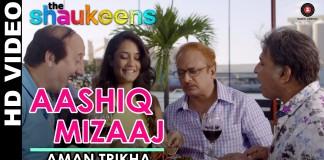 Aashiq Mizaaj Song | The Shaukeens | Official HD Video Song