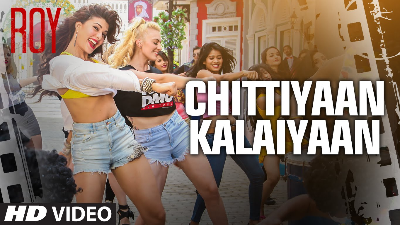 Chittiyaan Kalaiyaan Video Song Roy | Official Video Song