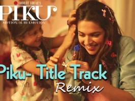 Piku Title Song Remix Video | Official Video Song