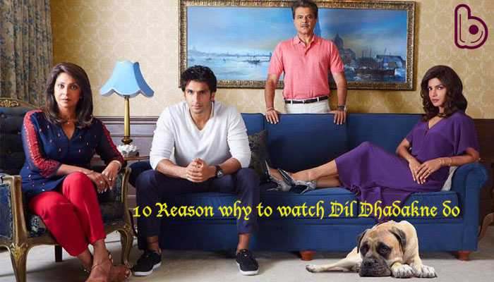 The multi star cast make 10 reasons why 'Dil Dhadakne Do' is perfect for this weekend