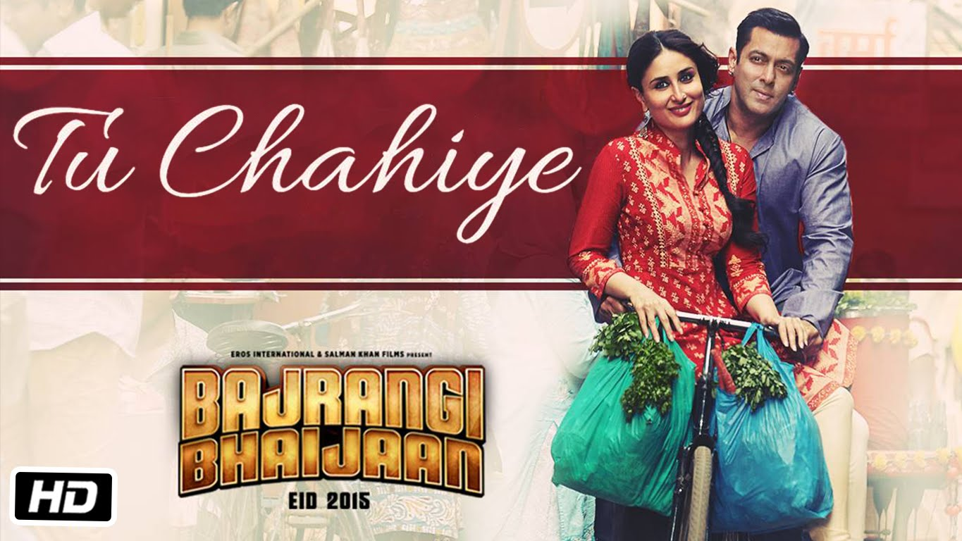 Tu Chahiye Video Song – Bajrangi Bhaijaan | Official Video Song