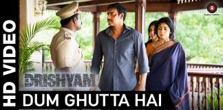 Dum Ghutta Hai Video Song - Drishyam   Official Video Song