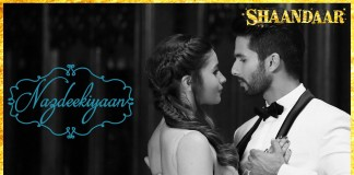 Check out the dreamy number 'Nazdeekiyaan' from Shaandaar!