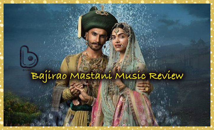 Bajirao Mastani Music Review and Soundtrack | A.M.Turaz' perfect Word Play clicks for Bajirao Mastani