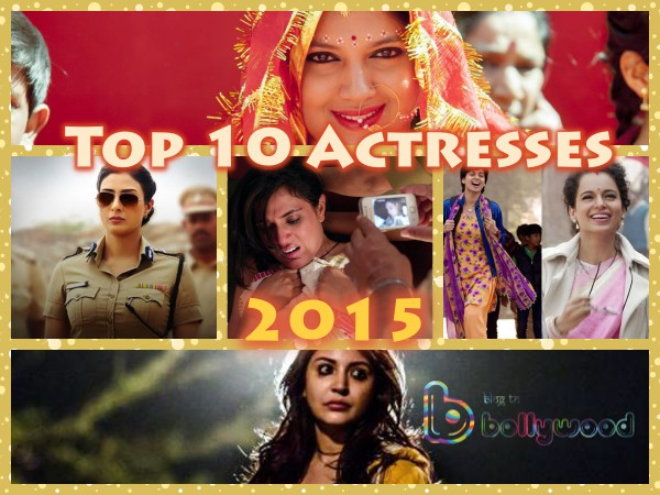 Best Of Bollywood 2015: Top 10 Actresses of 2015 Based On Performances