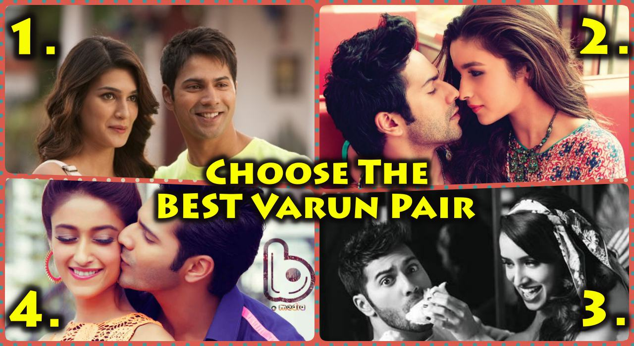 Choose the Hottest Pairup for Varun Dhawan – Alia, Ileana, Shraddha or Kriti?