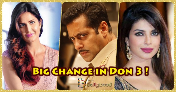 Salman Khan influenced Don 3 Starcast as Katrina Kaif replaces Priyanka Chopra