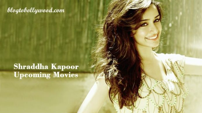 Shraddha Kapoor Upcoming Movies in 2016 and 2017 with release dates