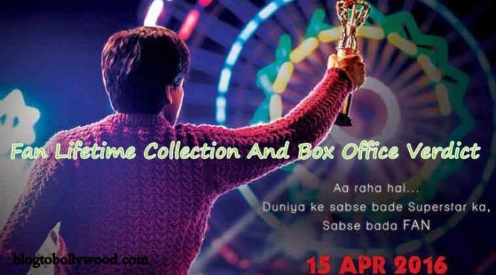 Fan Lifetime Collection And Box Office Verdict (Hit Or Flop)