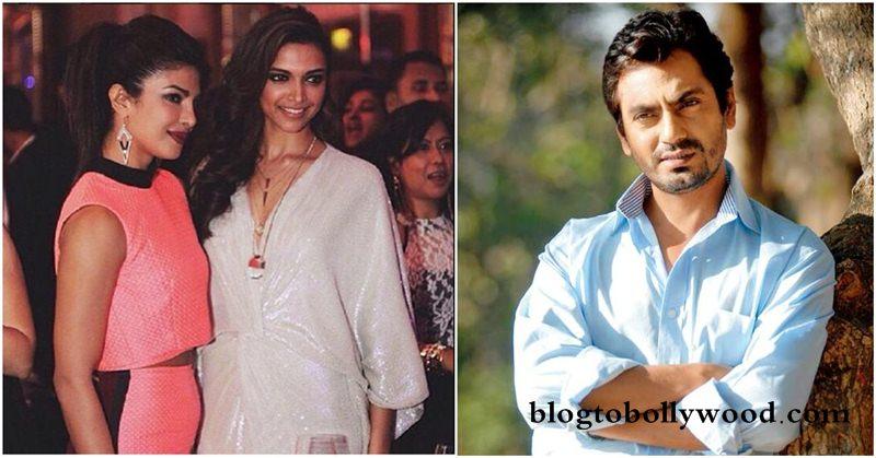 Deepika and Priyanka have good PR agencies says Nawazuddin Siddiqui