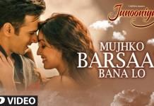 Mujhe Barsaat Bana Lo Video Song - Junooniyat