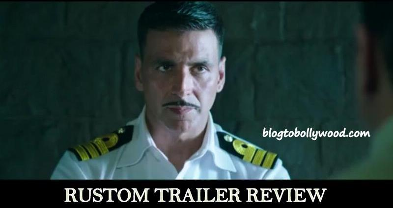 Rustom Trailer Review - Akshay Kumar