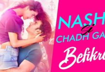 Get intoxicated and tune in to Nashe Si Chadh Gayi song from Befikre!