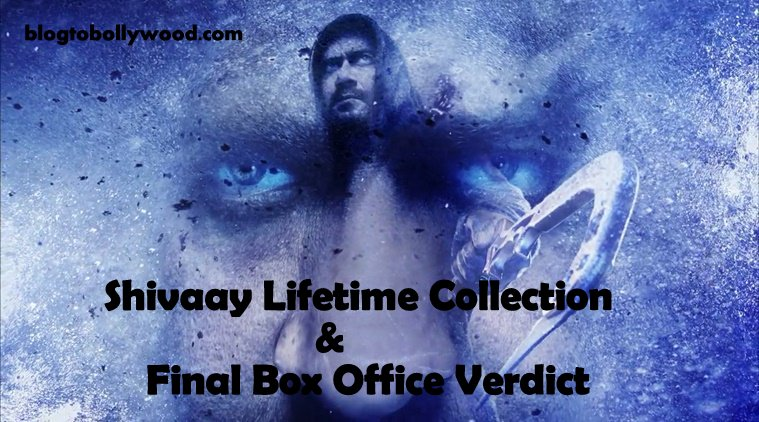 Shivaay Total Lifetime Collection And Box Office Verdict (Hit Or Flop)