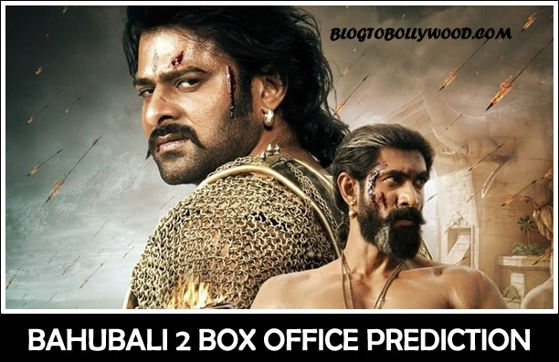 Bahubali 2 Box Office Prediction: It Will Shatter All Box Office Records In India And Overseas