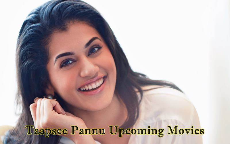 Taapsee Pannu Upcoming Movies 2018 & 2019 With Release Dates