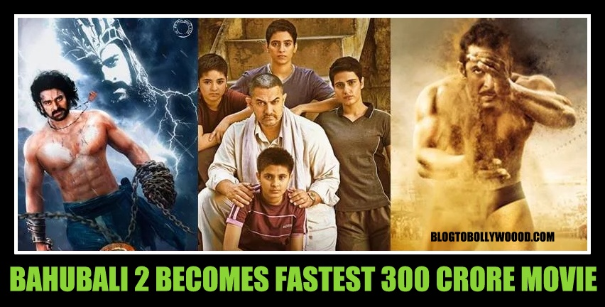 Exclusive: Bahubali 2 becomes fastest 300 Crore grosser, beats Dangal, PK and Bajrangi Bhaijaan