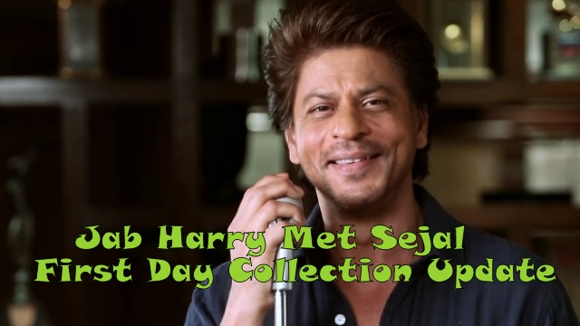 Jab Harry Met Sejal First Day Collection Update Morning Shows Report